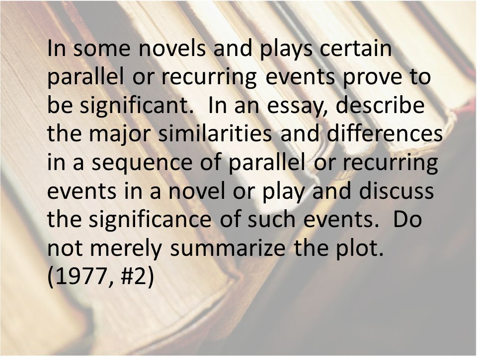 In some novels and plays certain parallel or recurring events prove to be significant.