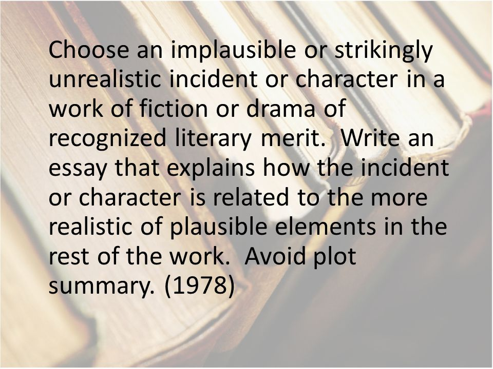 Choose an implausible or strikingly unrealistic incident or character in a work of fiction or drama of recognized literary merit.