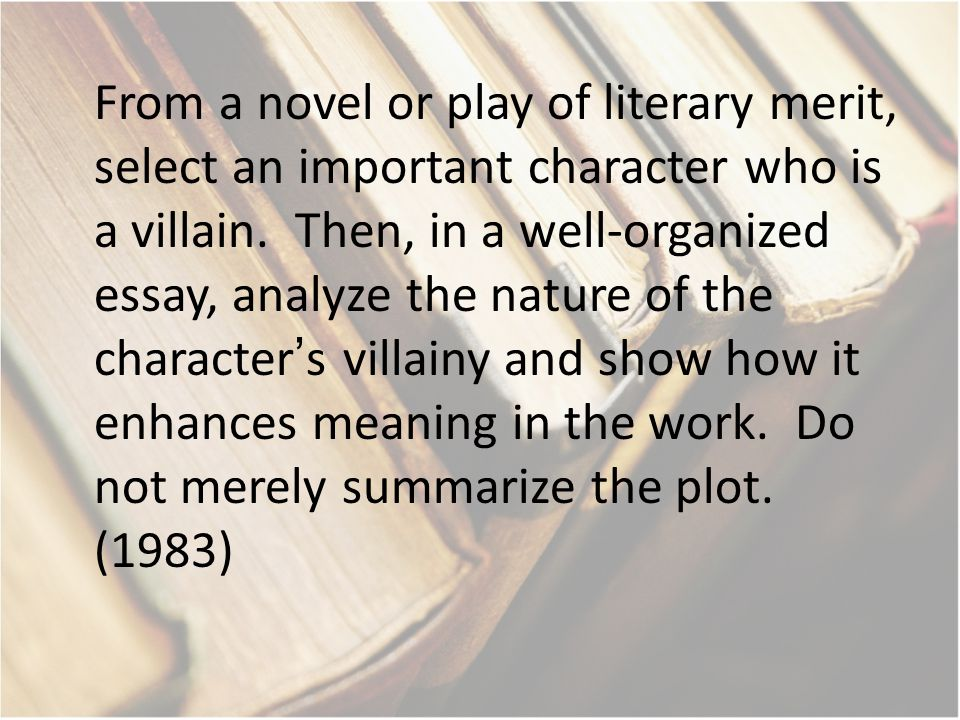 From a novel or play of literary merit, select an important character who is a villain.