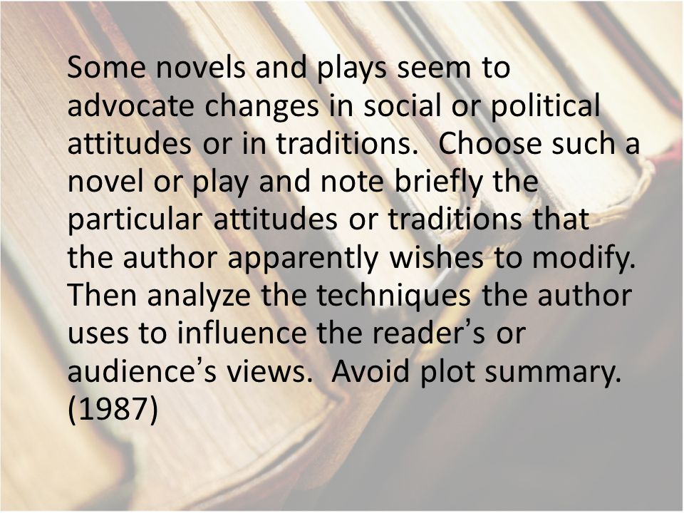 Some novels and plays seem to advocate changes in social or political attitudes or in traditions.