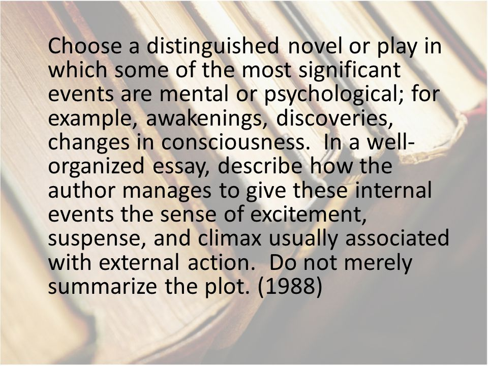 Choose a distinguished novel or play in which some of the most significant events are mental or psychological; for example, awakenings, discoveries, changes in consciousness.
