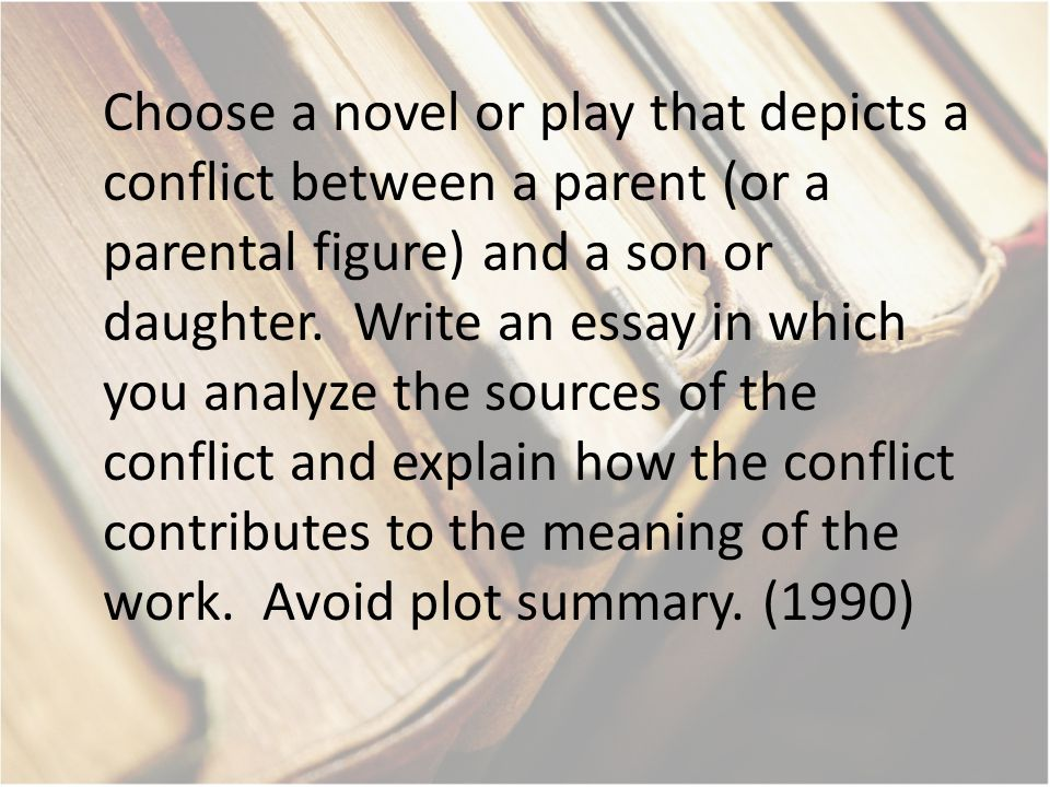 Choose a novel or play that depicts a conflict between a parent (or a parental figure) and a son or daughter.