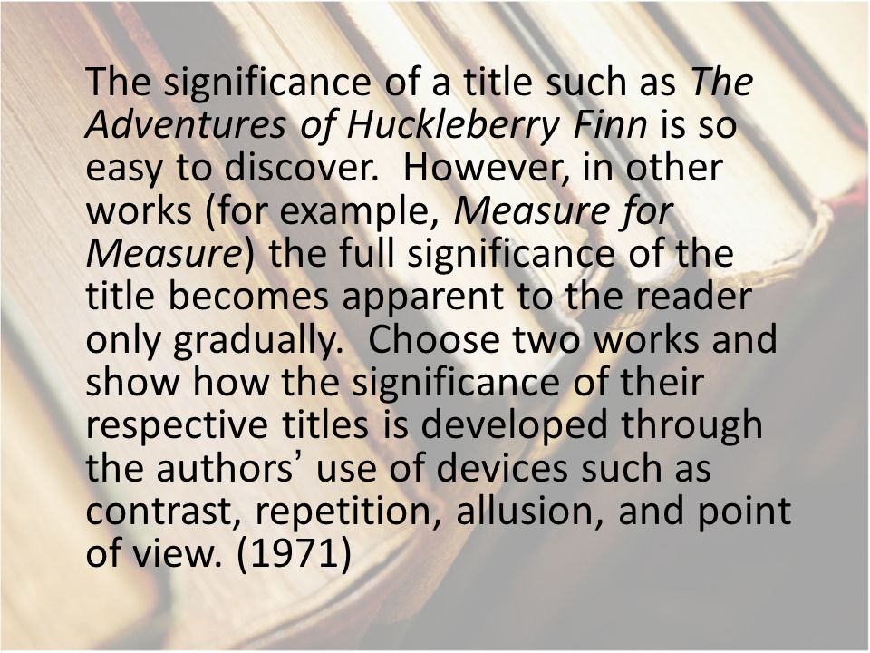 The significance of a title such as The Adventures of Huckleberry Finn is so easy to discover.