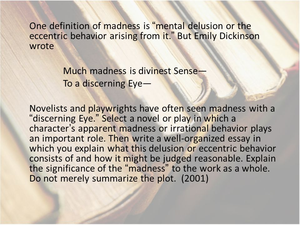 explain what this delusion or eccentric behavior consists of and how it might be judged reasonable f Select a novel or play in which a character's apparent madness or irrational behavior plays an important role then write a well-organized essay in which you explain what this delusion or eccentric behavior consists of and how it might be judged reasonable.