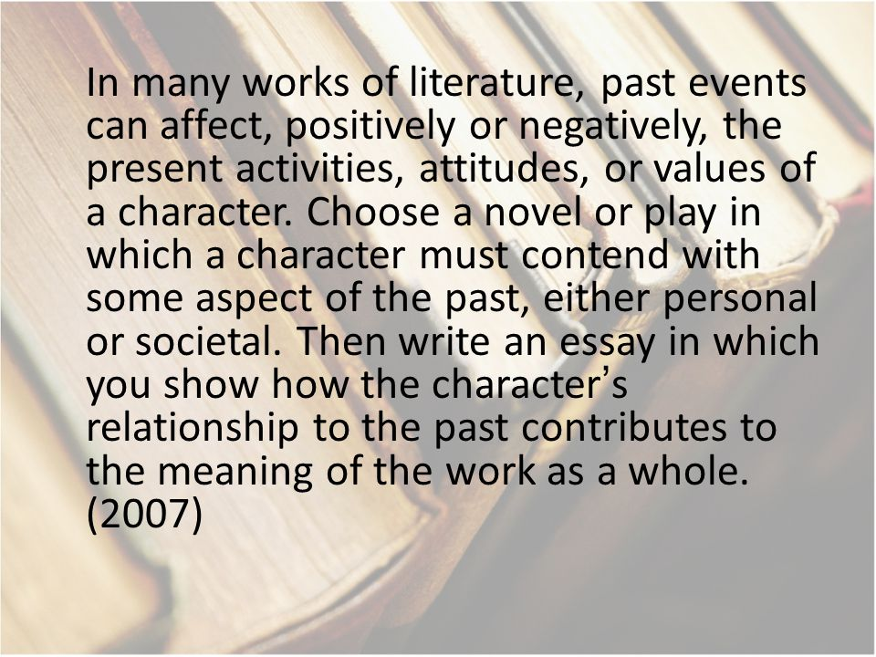 In many works of literature, past events can affect, positively or negatively, the present activities, attitudes, or values of a character.
