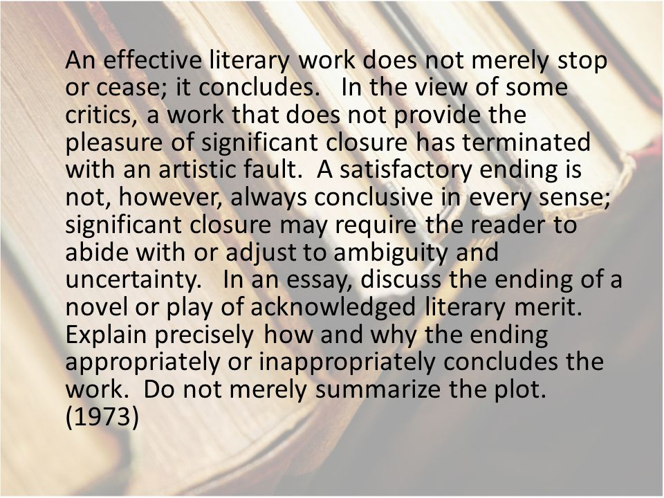 An effective literary work does not merely stop or cease; it concludes