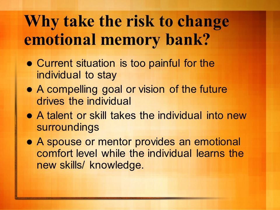 Why take the risk to change emotional memory bank