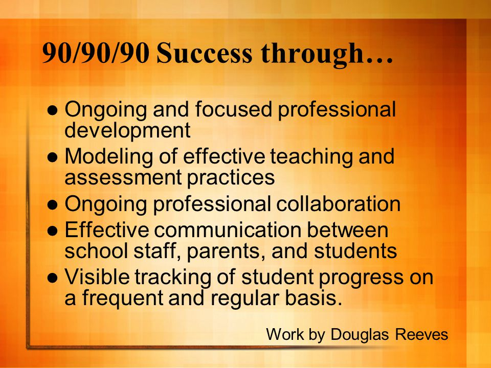 90/90/90 Success through… Ongoing and focused professional development