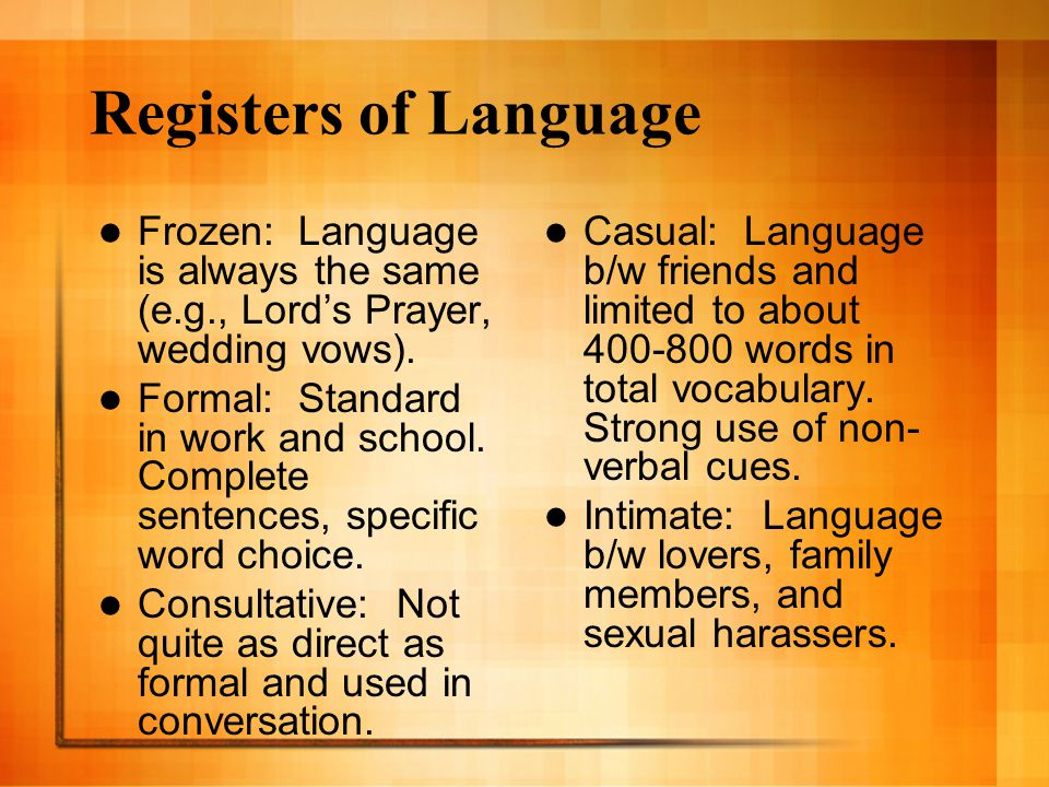 Registers of Language Frozen: Language is always the same (e.g., Lord's Prayer, wedding vows).