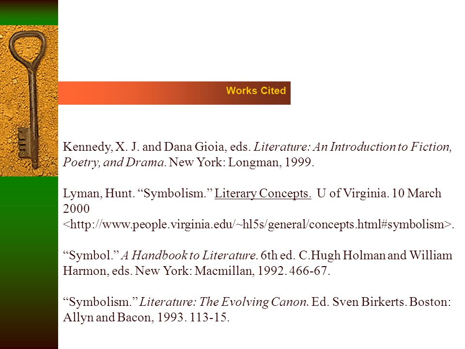 Works Cited Kennedy, X. J. and Dana Gioia, eds. Literature: An Introduction to Fiction, Poetry, and Drama. New York: Longman, 1999.