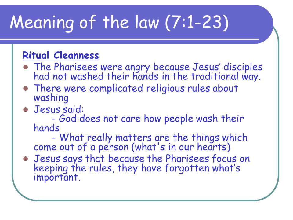 Meaning of the law (7:1-23) Ritual Cleanness