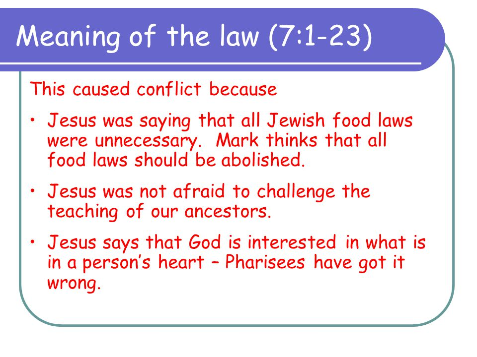 Meaning of the law (7:1-23) This caused conflict because