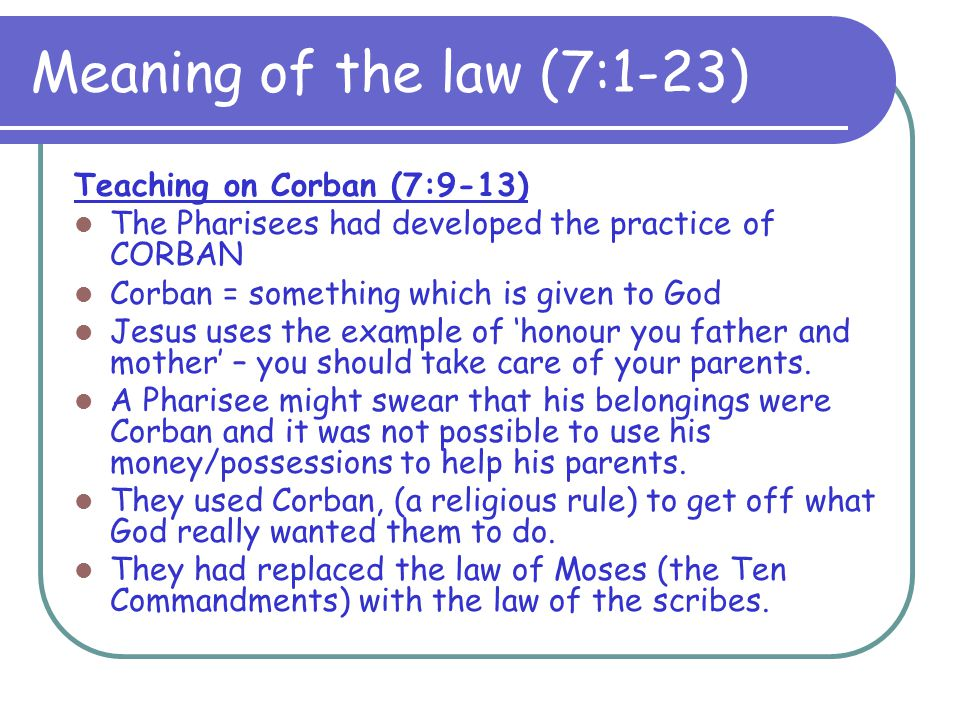 Meaning of the law (7:1-23) Teaching on Corban (7:9-13)