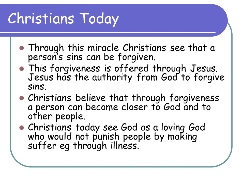 Christians Today Through this miracle Christians see that a person's sins can be forgiven.