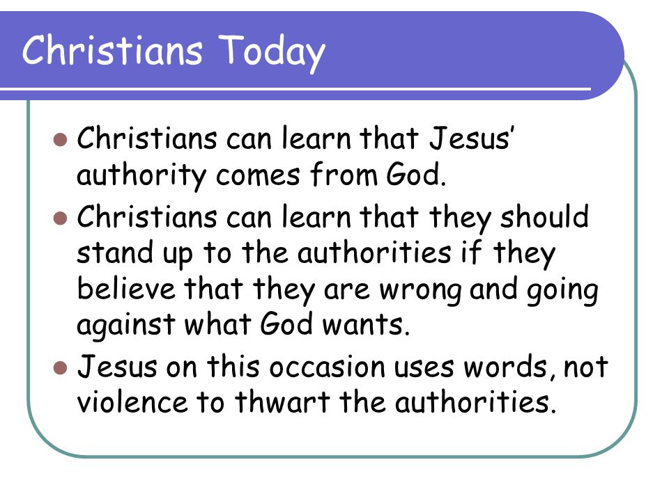 Christians Today Christians can learn that Jesus' authority comes from God.