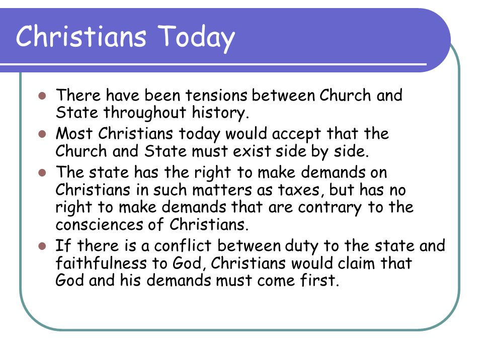 Christians Today There have been tensions between Church and State throughout history.
