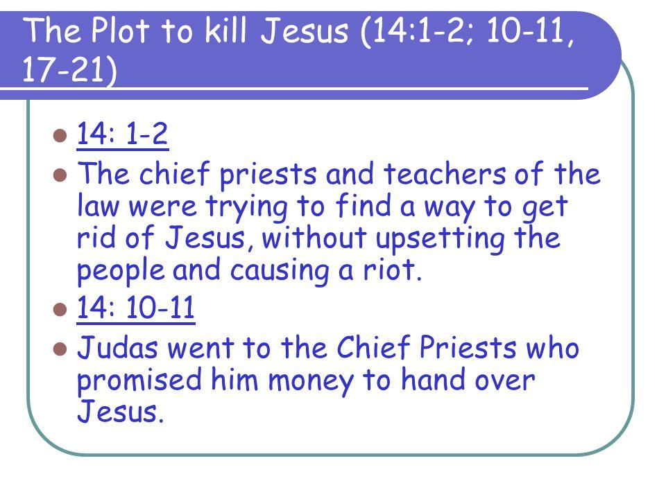The Plot to kill Jesus (14:1-2; 10-11, 17-21)