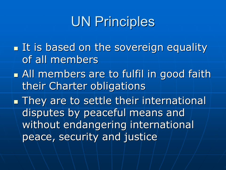 UN Principles It is based on the sovereign equality of all members