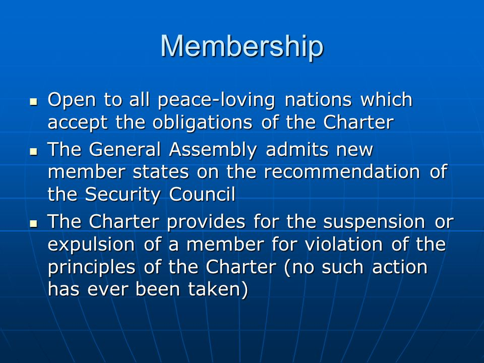 Membership Open to all peace-loving nations which accept the obligations of the Charter.