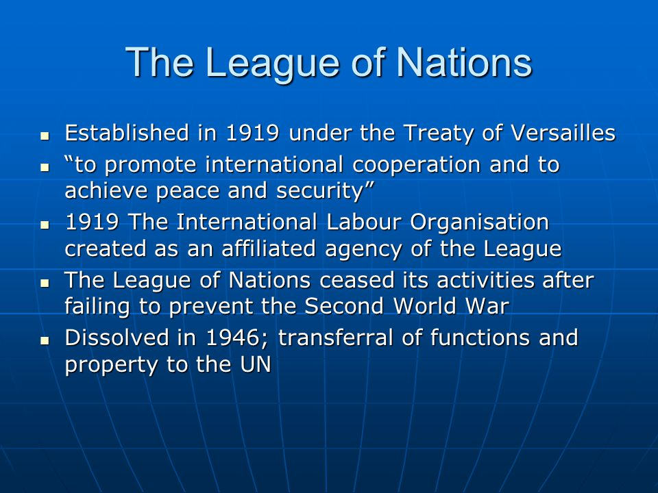 The League of Nations Established in 1919 under the Treaty of Versailles. to promote international cooperation and to achieve peace and security