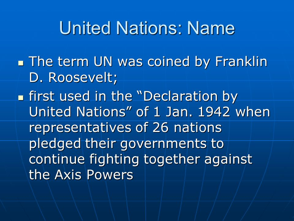 United Nations: Name The term UN was coined by Franklin D. Roosevelt;