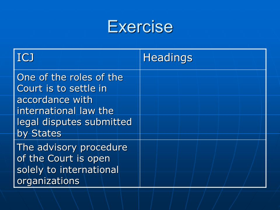 Exercise ICJ. Headings. One of the roles of the Court is to settle in accordance with international law the legal disputes submitted by States.