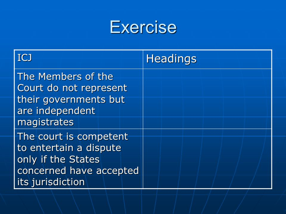 Exercise ICJ. Headings. The Members of the Court do not represent their governments but are independent magistrates.