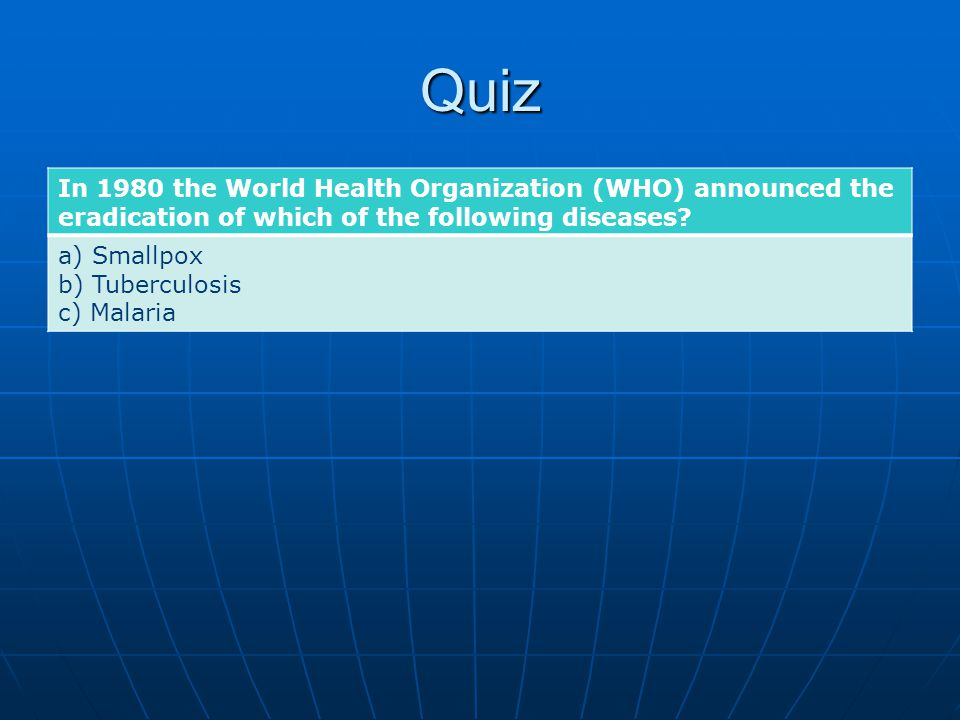 Quiz In 1980 the World Health Organization (WHO) announced the eradication of which of the following diseases