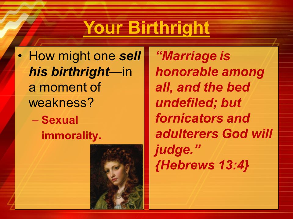 Your Birthright How might one sell his birthright—in a moment of weakness Sexual immorality.