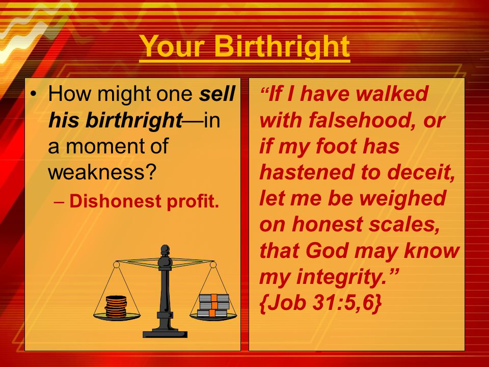 Your Birthright How might one sell his birthright—in a moment of weakness Dishonest profit.