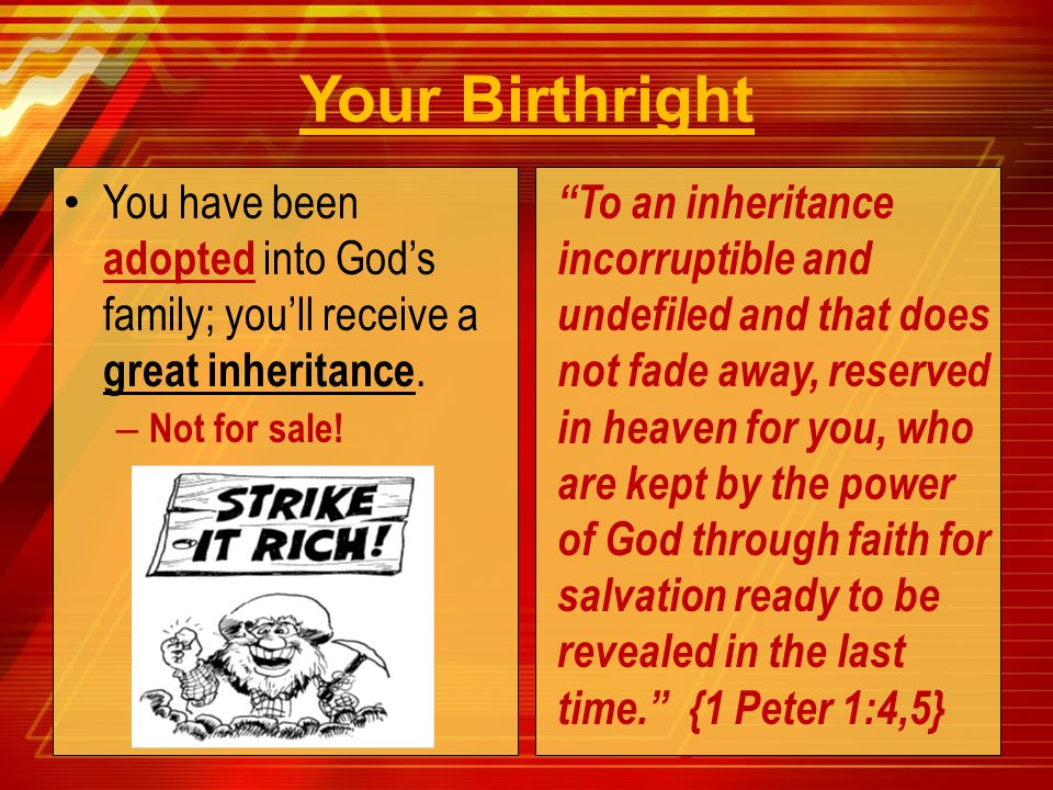 Your Birthright You have been adopted into God's family; you'll receive a great inheritance. Not for sale!