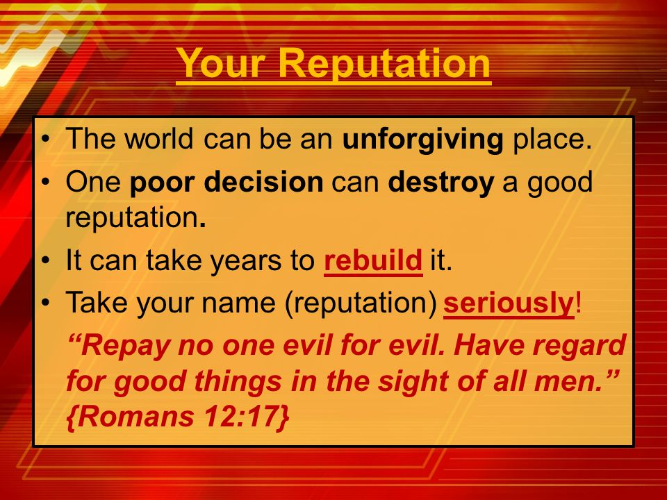 Your Reputation The world can be an unforgiving place.