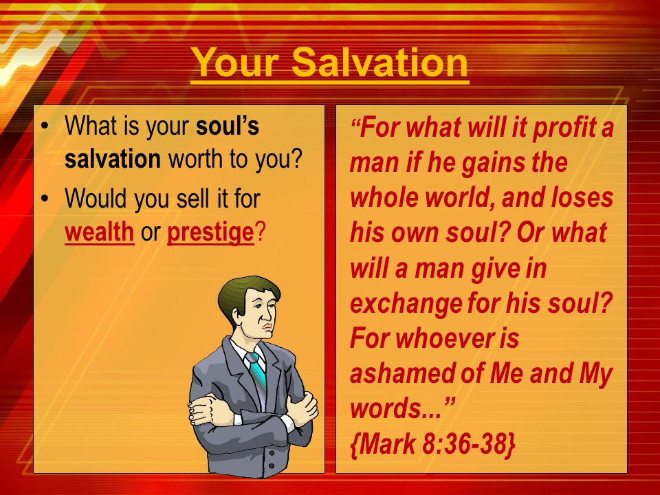 Your Salvation What is your soul's salvation worth to you