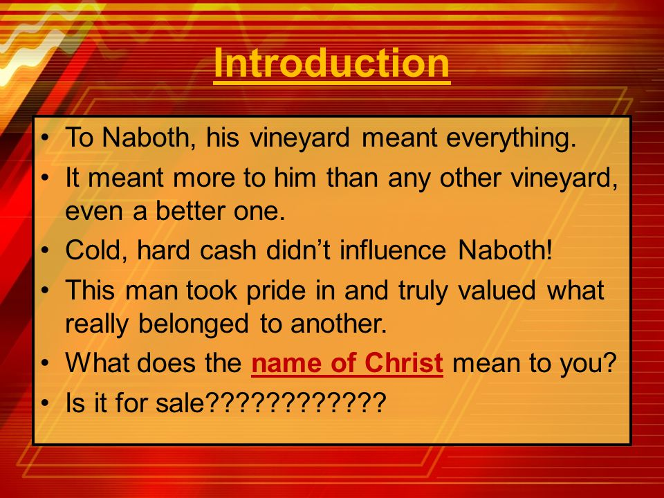 Introduction To Naboth, his vineyard meant everything.