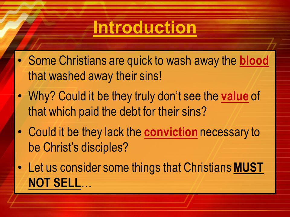 Introduction Some Christians are quick to wash away the blood that washed away their sins!
