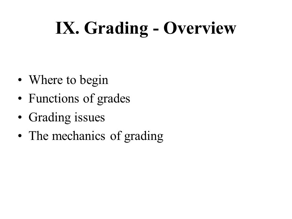IX. Grading - Overview Where to begin Functions of grades