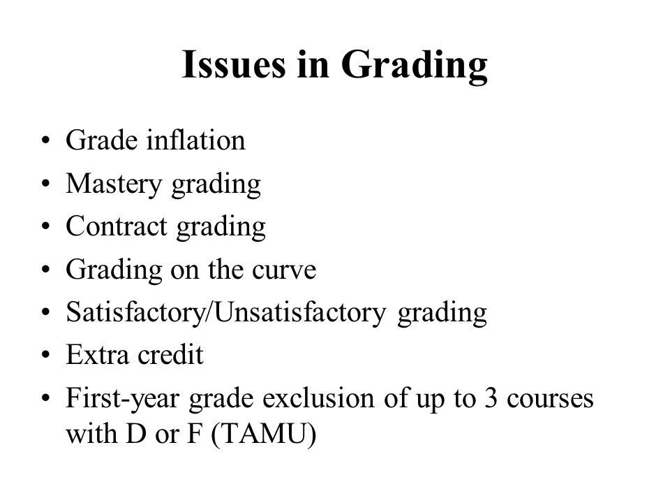 Issues in Grading Grade inflation Mastery grading Contract grading