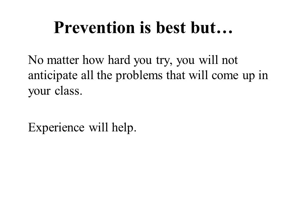 Prevention is best but…