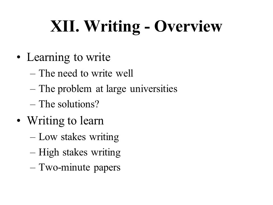 XII. Writing - Overview Learning to write Writing to learn