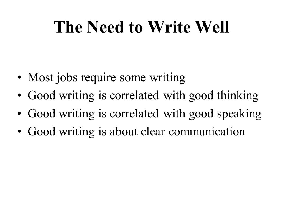 The Need to Write Well Most jobs require some writing