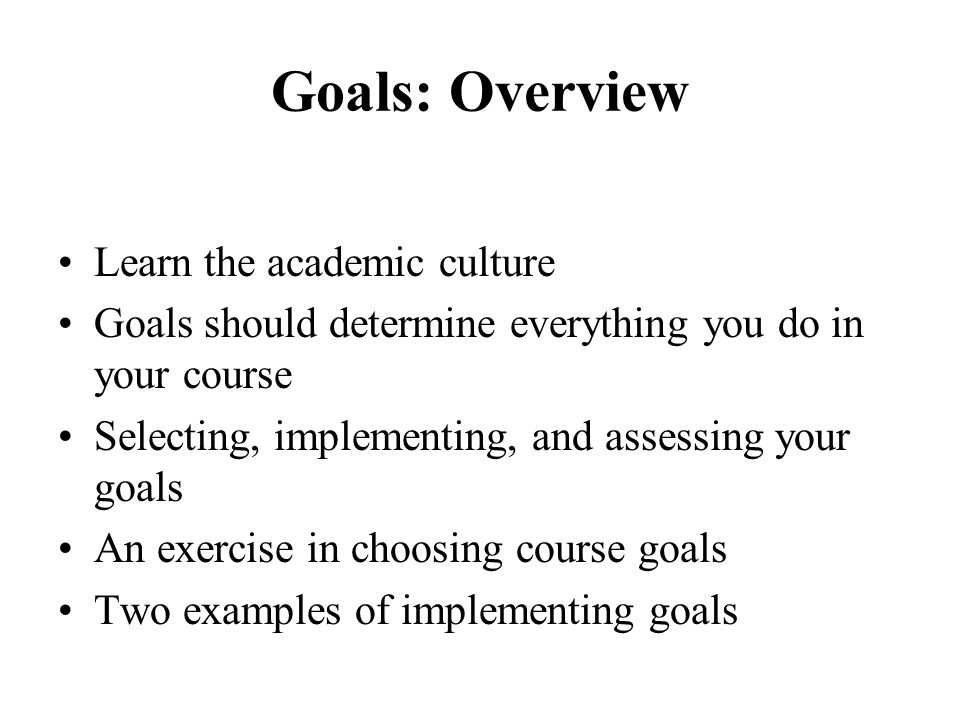 Goals: Overview Learn the academic culture