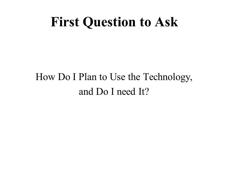 How Do I Plan to Use the Technology,