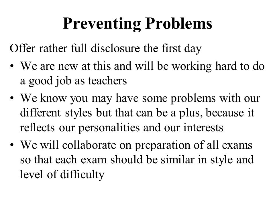 Preventing Problems Offer rather full disclosure the first day