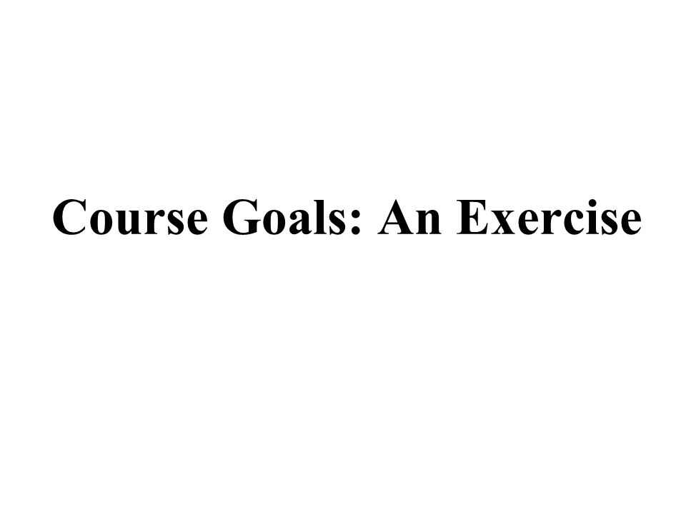 Course Goals: An Exercise