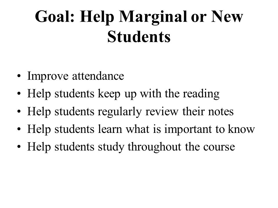 Goal: Help Marginal or New Students