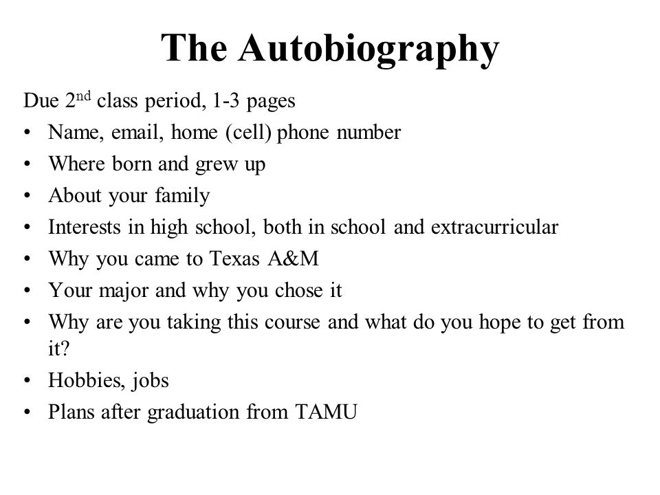 The Autobiography Due 2nd class period, 1-3 pages