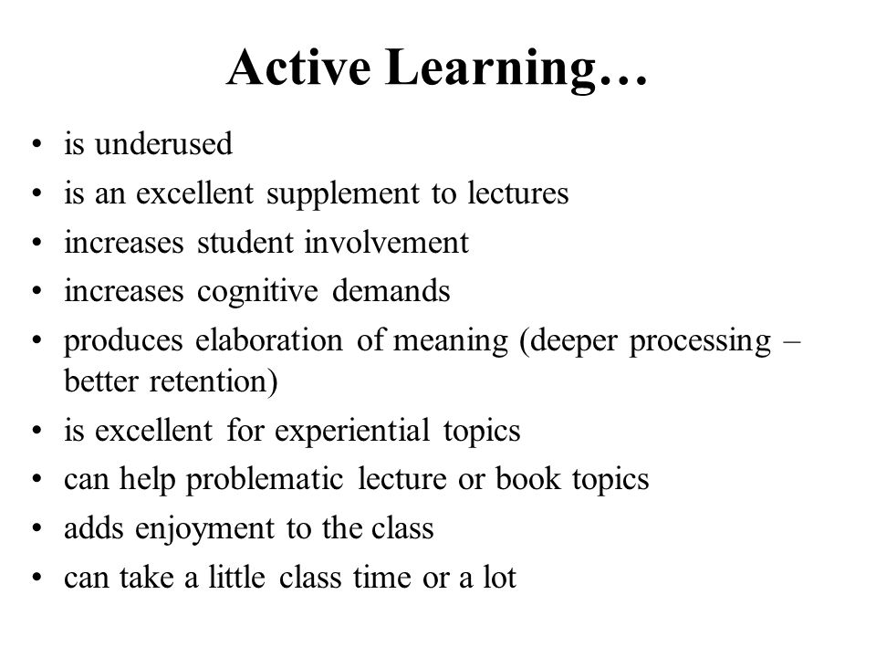 Active Learning… is underused is an excellent supplement to lectures