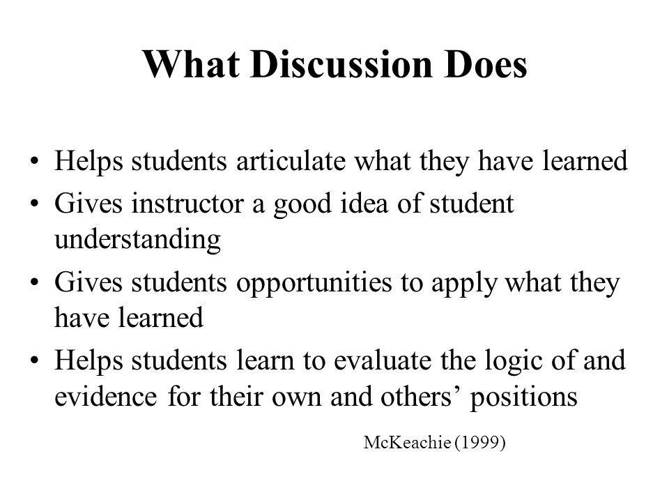 What Discussion Does Helps students articulate what they have learned