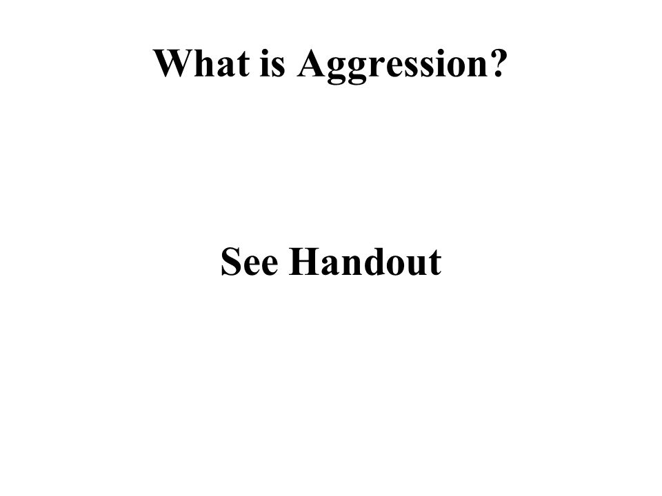What is Aggression See Handout