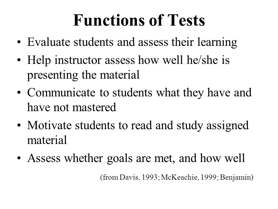 Functions of Tests Evaluate students and assess their learning